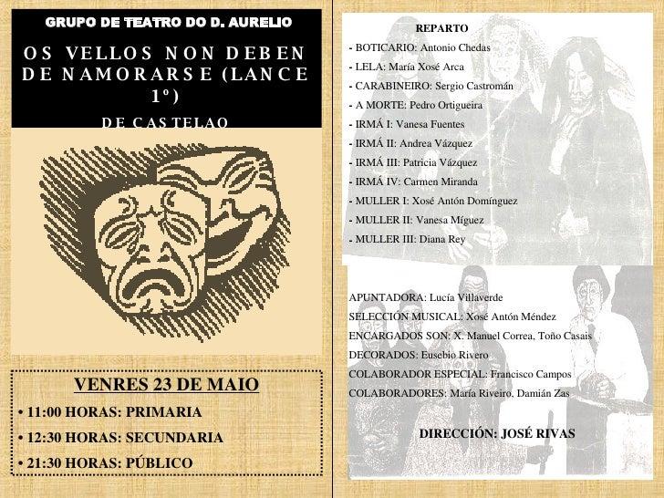 GRUPO DE TEATRO DO D. AURELIO OS VELLOS NON DEBEN DE NAMORARSE (LANCE 1º) DE CASTELAO <ul><li>VENRES 23 DE MAIO </li></ul>...
