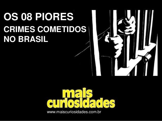 OS 08 PIORES CRIMES COMETIDOS NO BRASIL www.maiscuriosidades.com.br