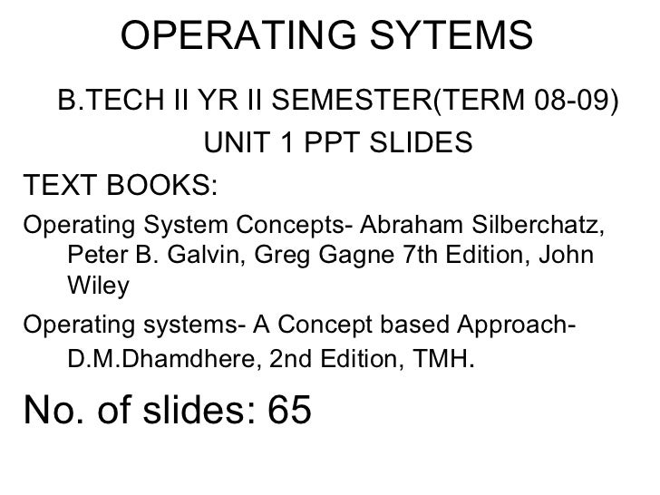 OPERATING SYTEMS  B.TECH II YR II SEMESTER(TERM 08-09)            UNIT 1 PPT SLIDESTEXT BOOKS:Operating System Concepts- A...