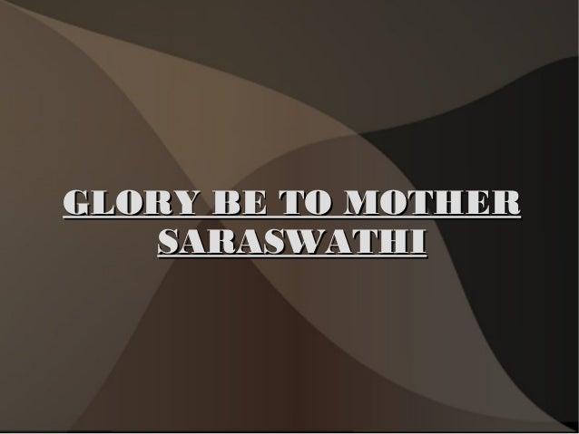 GLORY BE TO MOTHERGLORY BE TO MOTHER SARASWATHISARASWATHI