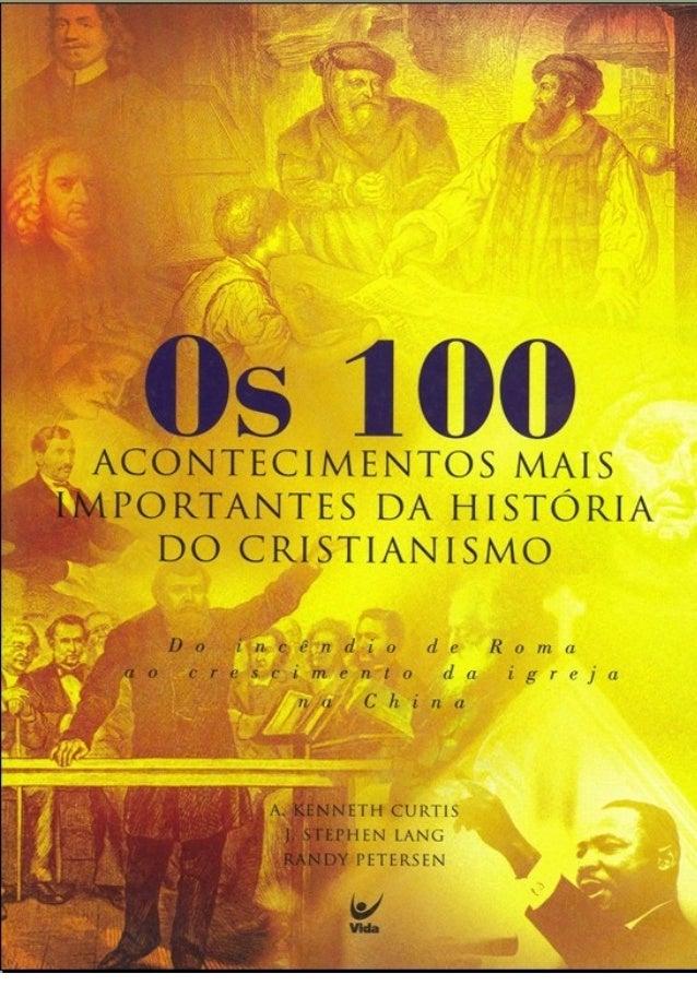 Os 100 Acontecimentos mais importantes da história do Cristianismo Do incêndio de Roma ao crescimento da igreja na China  ...