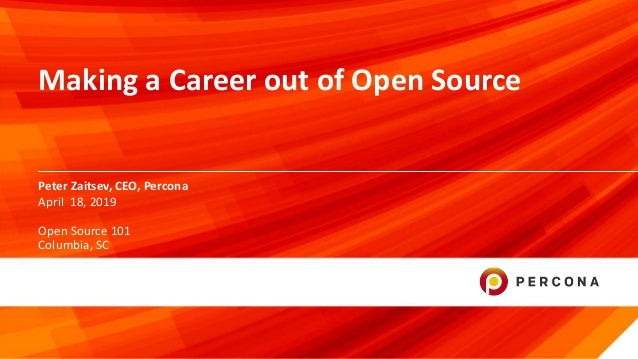 © 2019 Percona. 1 Peter Zaitsev, CEO, Percona Making a Career out of Open Source April 18, 2019 Open Source 101 Columbia, ...