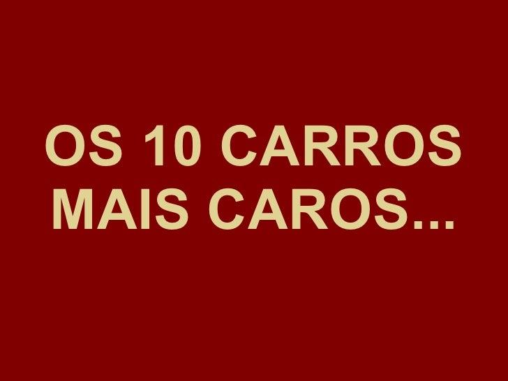 OS 10 CARROS MAIS CAROS...
