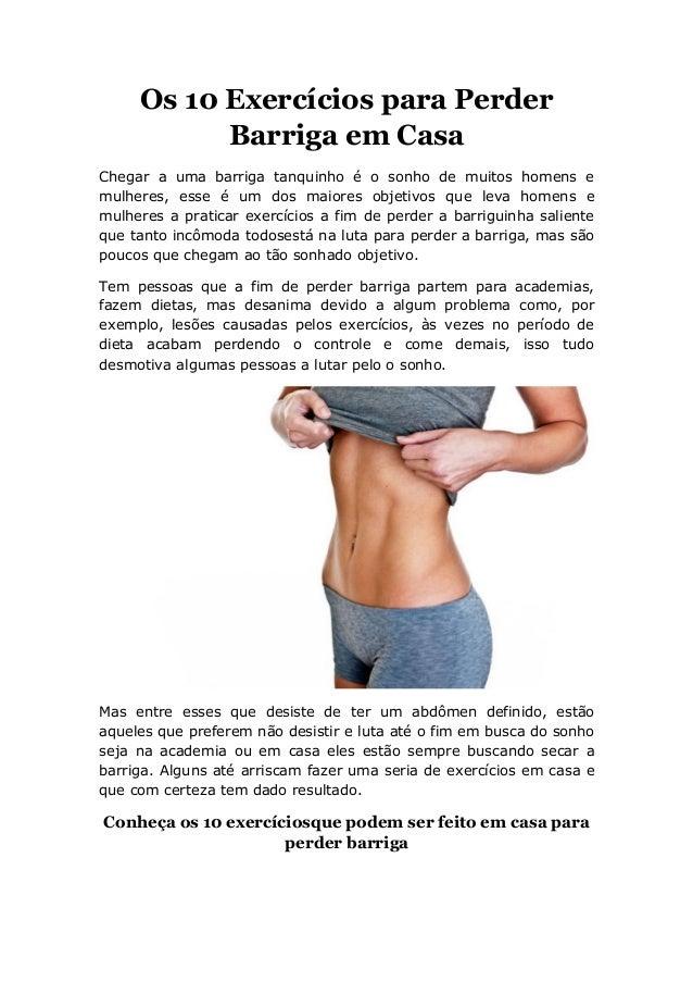 Os 10 Exercícios para Perder Barriga em Casa Chegar a uma barriga tanquinho é o sonho de muitos homens e mulheres, esse é ...