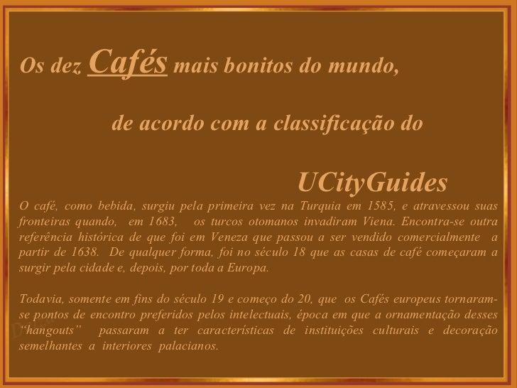 Os dez  Cafés  mais bonitos do mundo, de acordo com a classificação do UCityGuides O café, como bebida, surgiu pela primei...