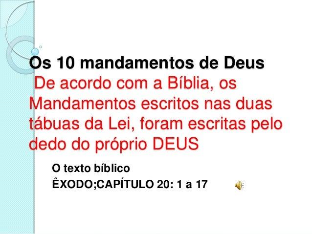 Os 10 mandamentos de Deus De acordo com a Bíblia, osMandamentos escritos nas duastábuas da Lei, foram escritas pelodedo do...