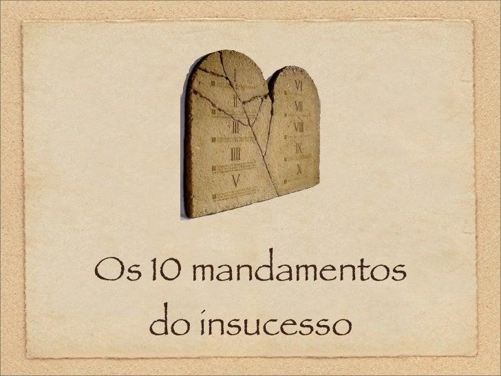 Os 10 mandamentos  do insucesso