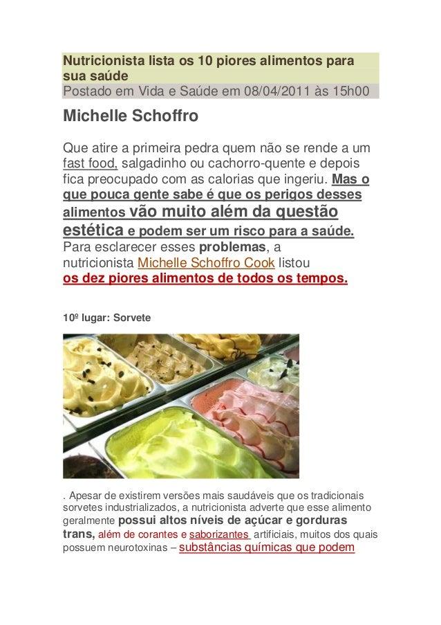 Nutricionista lista os 10 piores alimentos parasua saúdePostado em Vida e Saúde em 08/04/2011 às 15h00Michelle SchoffroQue...