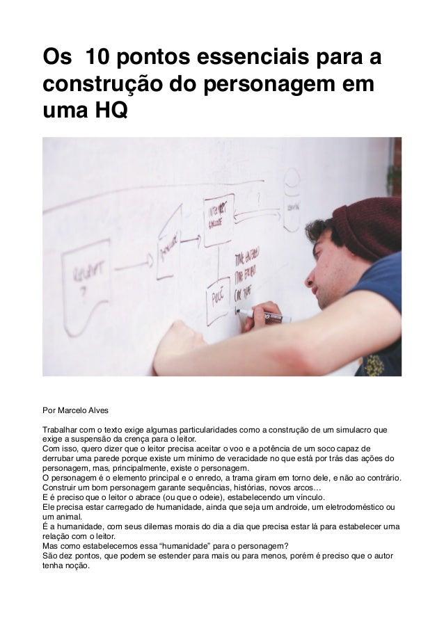 Os 10 pontos essenciais para a construção do personagem em uma HQ Por Marcelo Alves Trabalhar com o texto exige algumas pa...