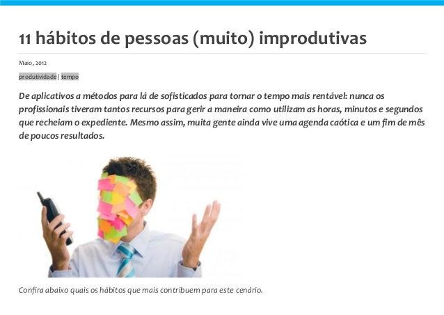 11 hábitos de pessoas (muito) improdutivas Maio, 2012 produtividade | tempo De aplicativos a métodos para lá de sofisticad...