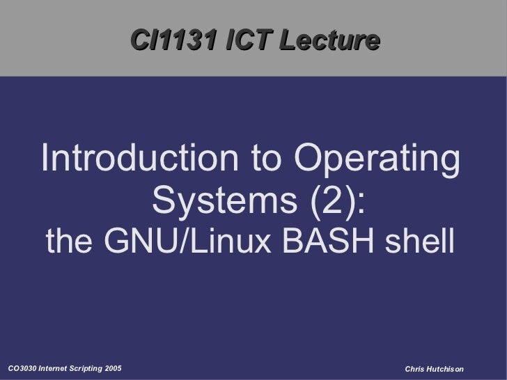 CI1131 ICT Lecture Introduction to Operating Systems (2): the GNU/Linux BASH shell