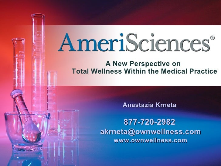 A New Perspective on  Total Wellness Within the Medical Practice Anastazia Krneta  877-720-2982   [email_address] www.ownw...