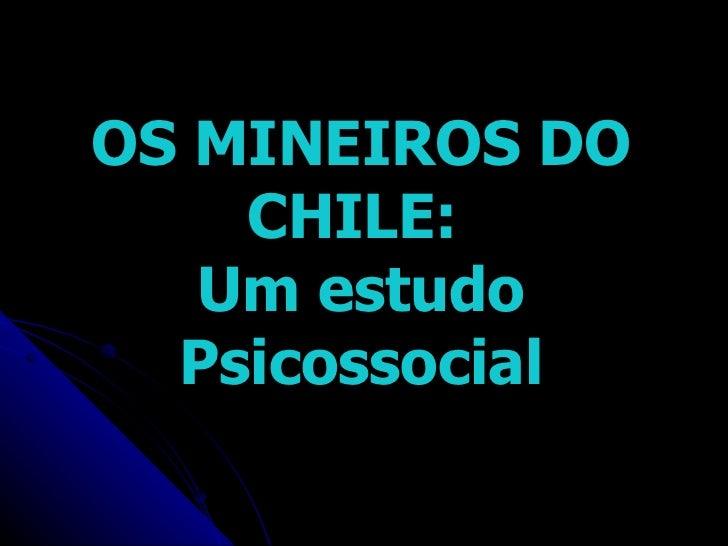 OS MINEIROS DO CHILE:  Um estudo Psicossocial