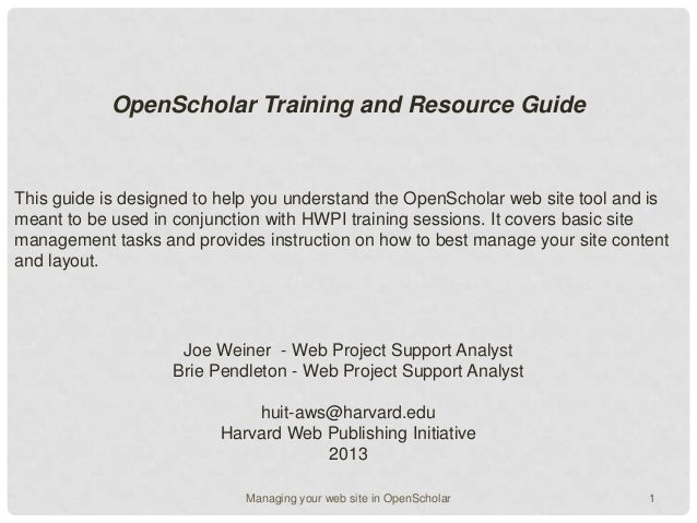OpenScholar Training and Resource GuideThis guide is designed to help you understand the OpenScholar web site tool and ism...