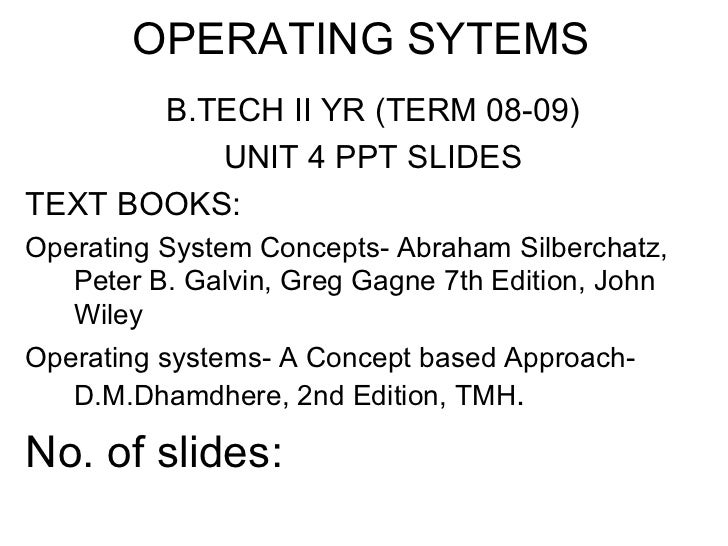 OPERATING SYTEMS       B.TECH II YR (TERM 08-09)          UNIT 4 PPT SLIDESTEXT BOOKS:Operating System Concepts- Abraham S...