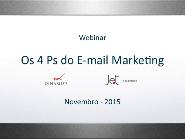 Webinar	 Os	4	Ps	do	E-mail	Marke5ng	 Novembro	-	2015
