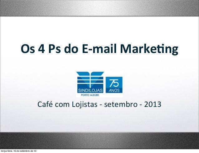 Os  4  Ps  do  E-‐mail  Marke2ng Café  com  Lojistas  -‐  setembro  -‐  2013 terça-feira, 10 de s...
