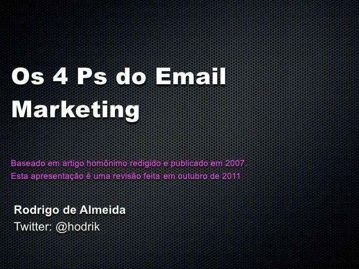 Os 4 Ps do EmailMarketingBaseado em artigo homônimo redigido e publicado em 2007.Esta apresentação é uma revisão feita em ...