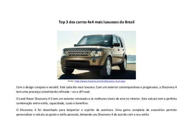 Top 3 dos carros 4x4 mais luxuosos do Brasil                                      Fonte: http://www.itavema.com.br/discove...