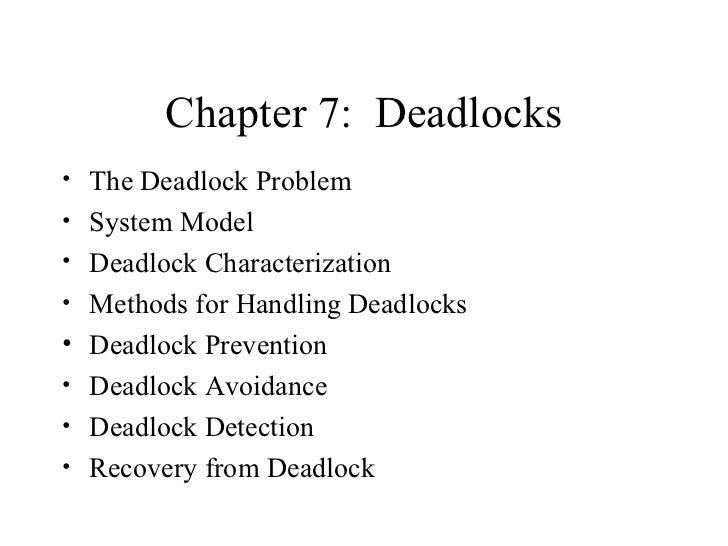 Chapter 7: Deadlocks• The Deadlock Problem• System Model• Deadlock Characterization• Methods for Handling Deadlocks• Deadl...