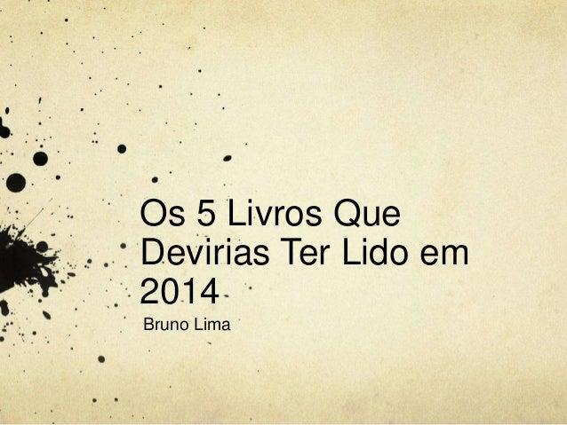 Os 5 Livros Que  Devirias Ter Lido em  2014  Bruno Lima