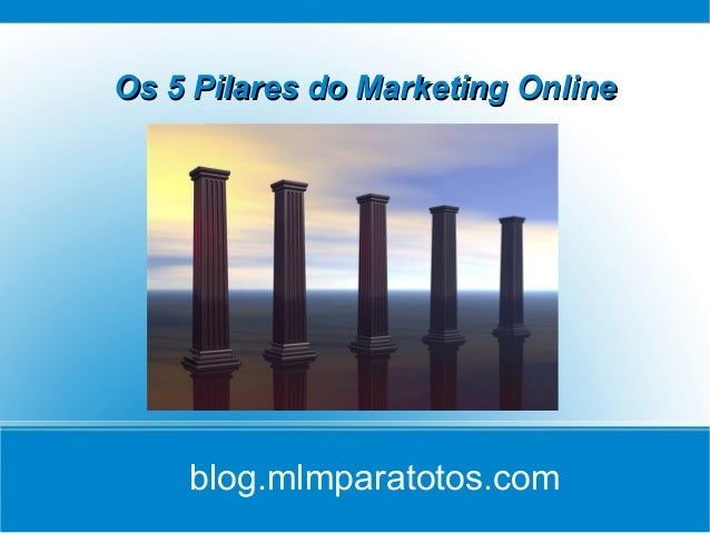 Os 5 Pilares do Marketing OnlineOs 5 Pilares do Marketing Online Title blog.mlmparatotos.com