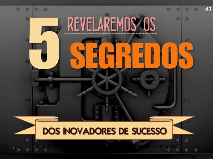 43               REVELAREMOS OS               SEGREDOS      DOS INOVADORES DE SUCESSO1   E a fórmula para aplicar na empre...