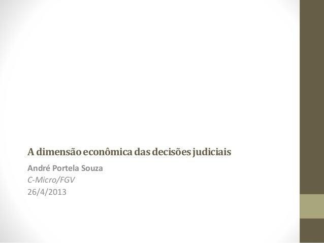 Adimensãoeconômicadasdecisõesjudiciais André Portela Souza C-Micro/FGV 26/4/2013