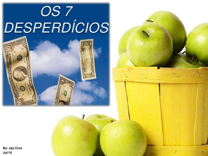 OS 7 DESPERDÍCIOS<br />By: Jay Cruz<br />Jul/10<br />