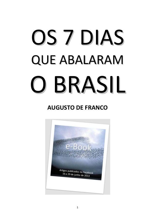 1 OOSS 77 DDIIAASS QQUUEE AABBAALLAARRAAMM OO BBRRAASSIILL AUGUSTO DE FRANCO