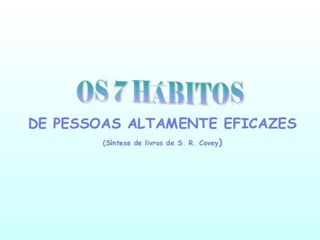 DE PESSOAS ALTAMENTE EFICAZES (Síntese de livros de S. R. Covey)