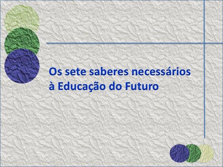 Os sete saberes necessáriosà Educação do Futuro