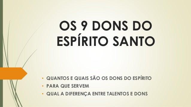OS 9 DONS DO  ESPÍRITO SANTO  • QUANTOS E QUAIS SÃO OS DONS DO ESPÍRITO  • PARA QUE SERVEM  • QUAL A DIFERENÇA ENTRE TALEN...