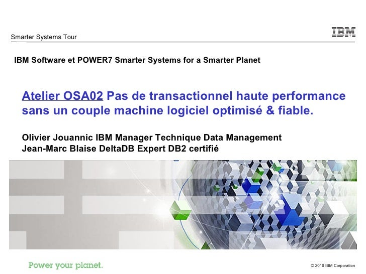 Smarter Systems Tour IBM Software et POWER7 Smarter Systems for a Smarter Planet Atelier OSA02  Pas de transactionnel haut...
