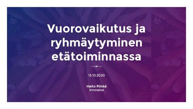 Vuorovaikutus ja ryhmäytyminen etätoiminnassa 13.10.2020 Harto Pönkä Innowise
