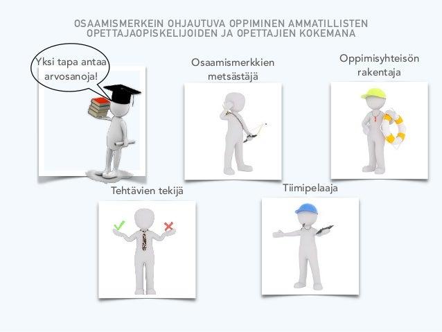Digitaaliset osaamismerkit   - Miten osaamismerkit vaikuttavat motivaatioon?   - Miten tuoda pelillisyyttä pedagogiikkaa? ...