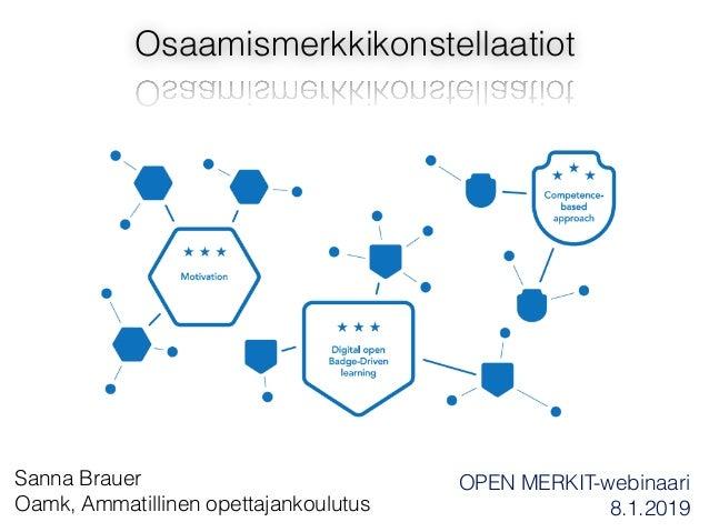 Osaamismerkkikonstellaatiot OPEN MERKIT-webinaari 8.1.2019 Sanna Brauer Oamk, Ammatillinen opettajankoulutus
