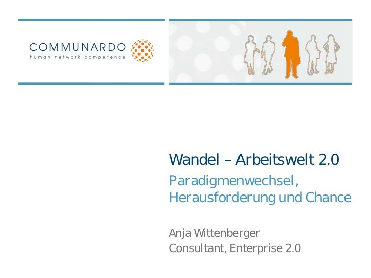 Wandel       Arbeitswelt 2.0Paradigmenwechsel,Herausforderung und ChanceAnja WittenbergerConsultant, Enterprise 2.0