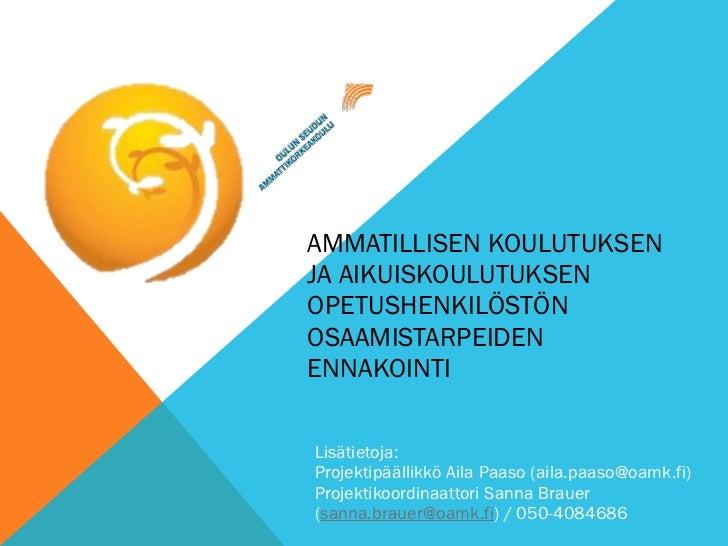 AMMATILLISEN KOULUTUKSENJA AIKUISKOULUTUKSENOPETUSHENKILÖSTÖNOSAAMISTARPEIDENENNAKOINTILisätietoja:Projektipäällikkö Aila ...