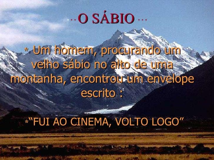 """*   Um homem, procurando um velho sábio no alto de uma montanha, encontrou um envelope escrito :   * """"FUI AO CINEMA, VOLTO..."""
