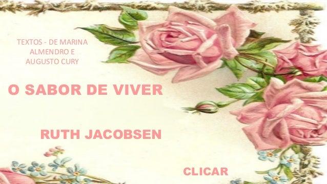 O SABOR DE VIVER RUTH JACOBSEN CLICAR TEXTOS - DE MARINA ALMENDRO E AUGUSTO CURY