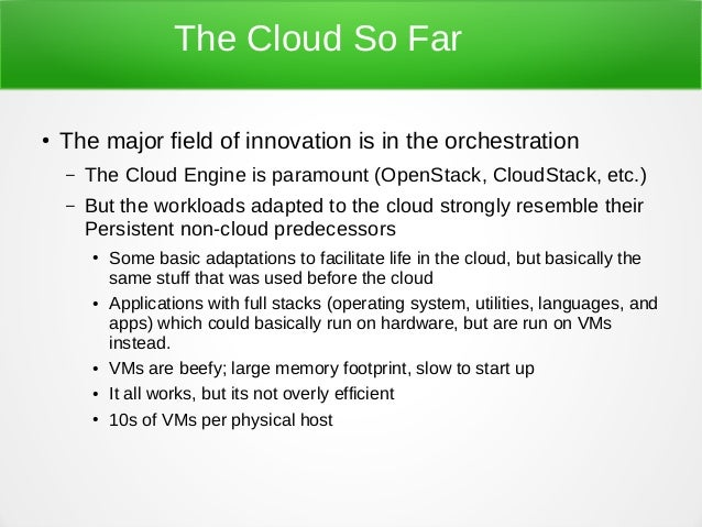 The Cloud So Far ● The major field of innovation is in the orchestration – The Cloud Engine is paramount (OpenStack, Cloud...