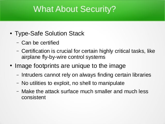 What About Security? ● Type-Safe Solution Stack – Can be certified – Certification is crucial for certain highly critical ...
