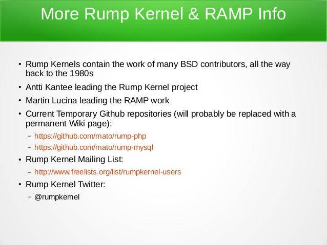 More Rump Kernel & RAMP Info ● Rump Kernels contain the work of many BSD contributors, all the way back to the 1980s ● Ant...