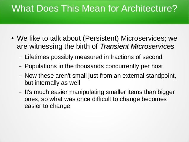 What Does This Mean for Architecture? ● We like to talk about (Persistent) Microservices; we are witnessing the birth of T...