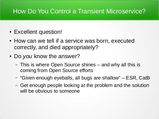 How Do You Control a Transient Microservice? ● Excellent question! ● How can we tell if a service was born, executed corre...