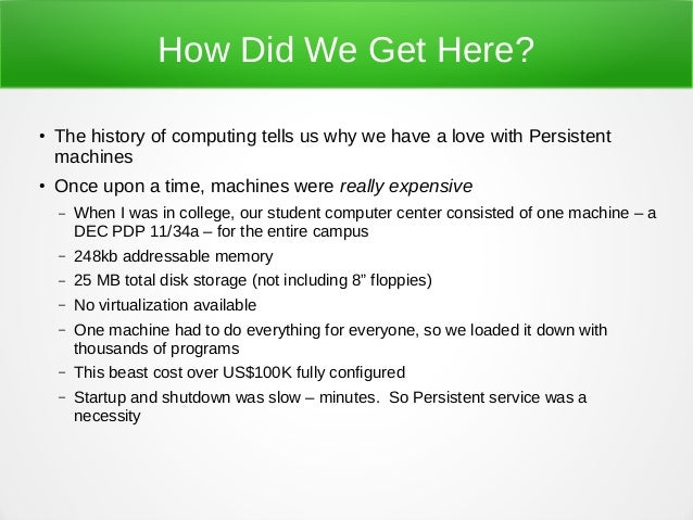 How Did We Get Here? ● The history of computing tells us why we have a love with Persistent machines ● Once upon a time, m...
