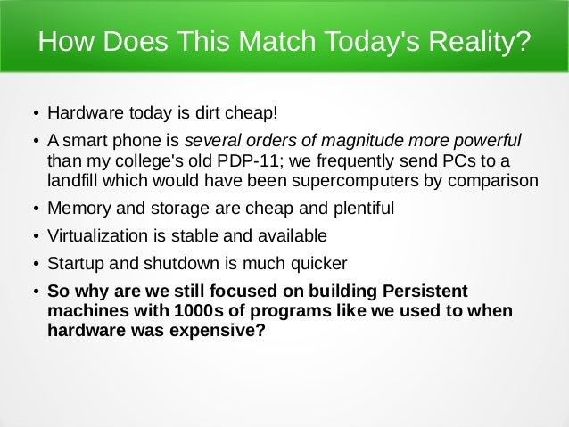 How Does This Match Today's Reality? ● Hardware today is dirt cheap! ● A smart phone is several orders of magnitude more p...