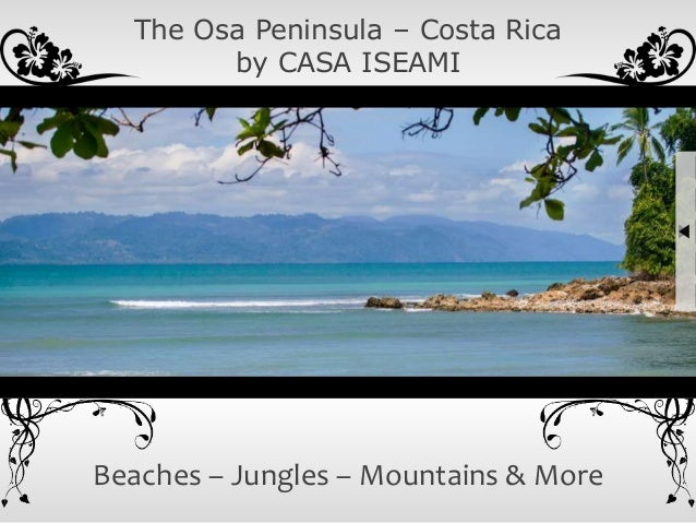 The Osa Peninsula – Costa Rica by CASA ISEAMI Beaches – Jungles – Mountains & More