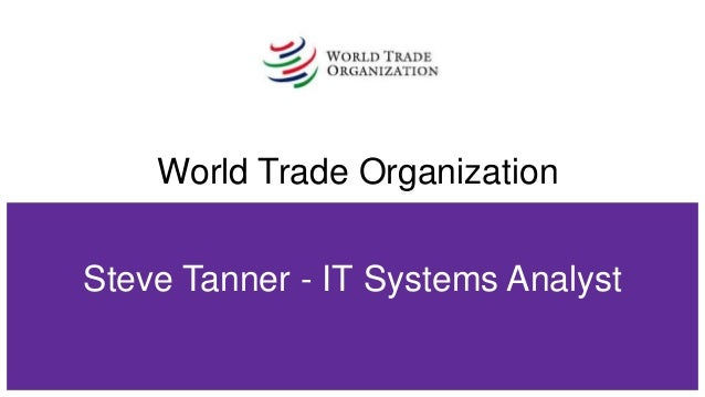 World Trade Organization Steve Tanner - IT Systems Analyst